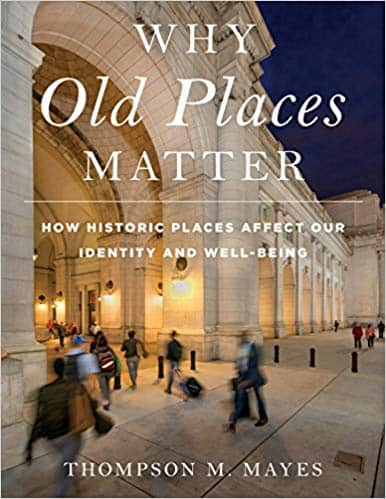 Coffee Table Book: Why Old Places Matter (How Historic Places Affect Our Identity and Well-Being)