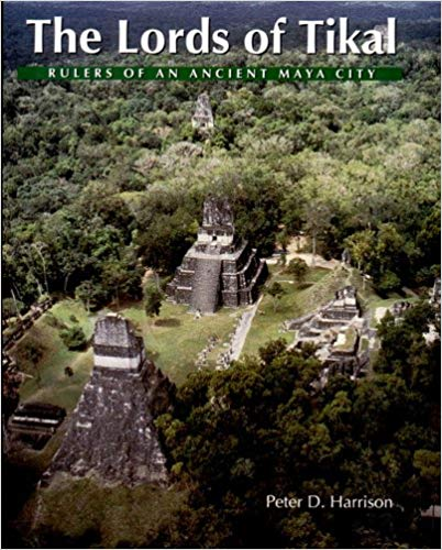 The Lords of Tikal: Rulers of an Ancient Maya City (Paperback & Hardcover) by Peter Harrison
