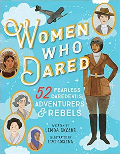 Women Who Dared: 52 Stories of Fearless Daredevils, Adventurers, and Rebels